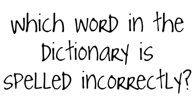 Which word in the dictionary is spelled incorrectly?