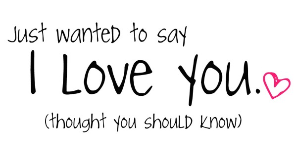 Just wanted to say I love you.